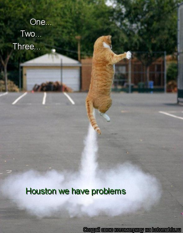 Котоматрица: Houston we have problems Three... Two... One...