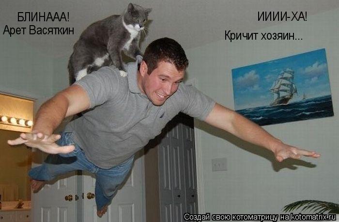 Котоматрица: ИИИИ-ХА! Кричит хозяин... БЛИНААА! Арет Васяткин