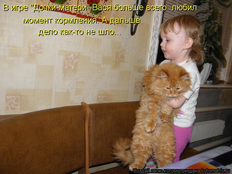 """Котоматрица: В игре """"Дочки-матери"""" Вася больше всего  любил момент кормления. А дальше дело как-то не шло..."""